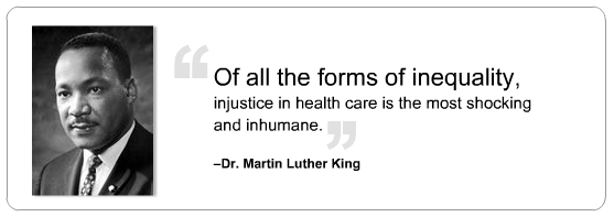 """Of all the forms of inequality, injustice in health care is the most shocking and inhumane."" — Dr. Martin Luther King, Jr."